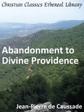 Abandonment to Divine Providence by de Caussade, Jean-Pierre, S.J. (1675-1751)