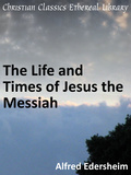 Life and Times of Jesus the Messiah by Edersheim, Alfred (1825-1889)