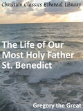 Life of Our Most Holy Father St. Benedict by Gregory I, St. (c. 540-604)