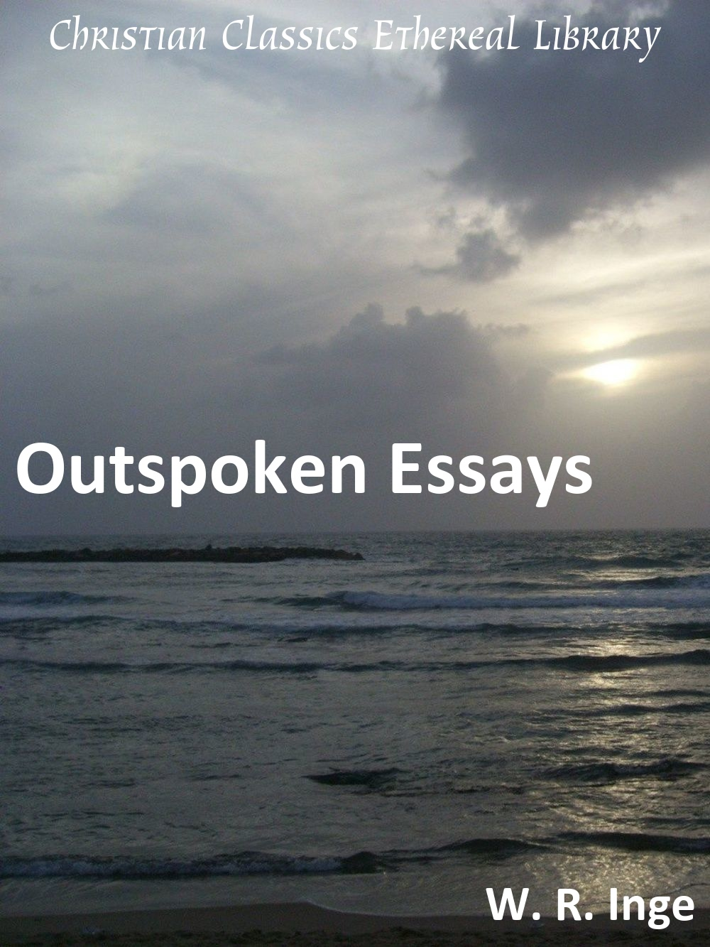 outspoken essays christian classics ethereal library summary
