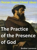 Practice of the Presence of God: The Best Rule of Holy Life by Lawrence, Brother (Nicholas Herman, c. 1605-1691)